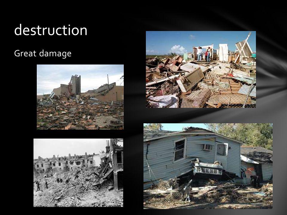 Great damage destruction