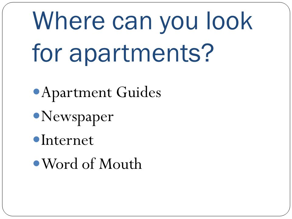 Where can you look for apartments? Apartment Guides Newspaper Internet Word of Mouth