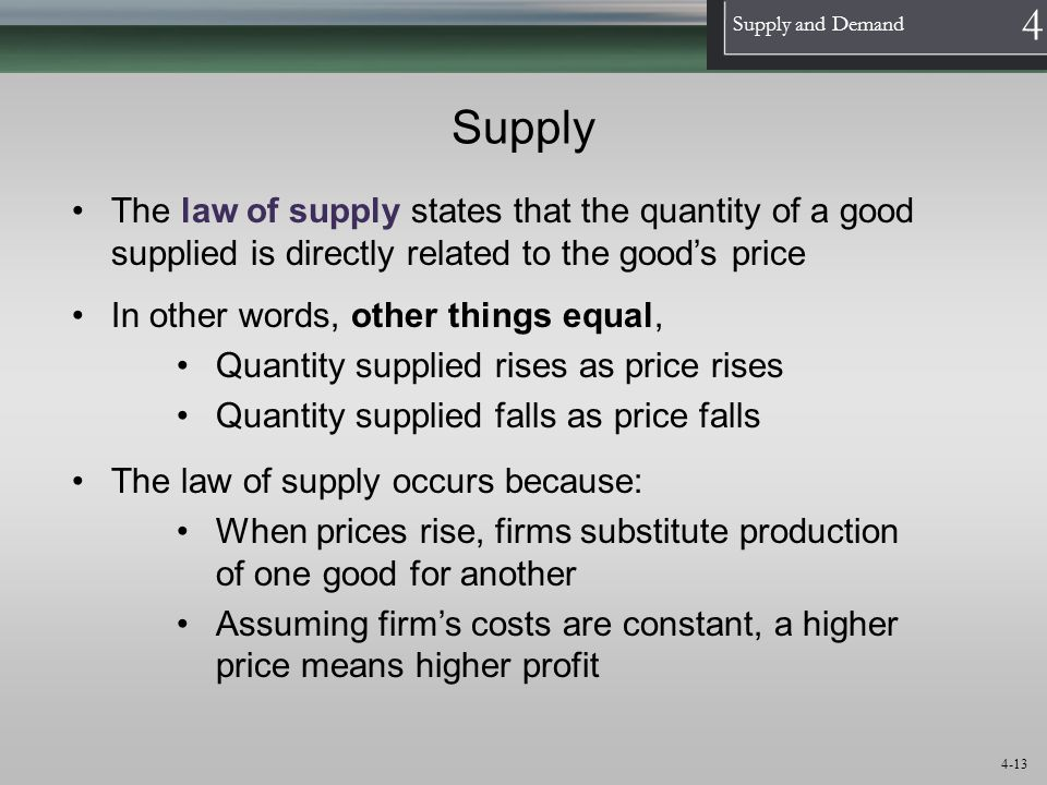 1 Supply and Demand 4 4-13 Supply The law of supply states that the quantity of a good supplied is directly related to the goods price The law of supp
