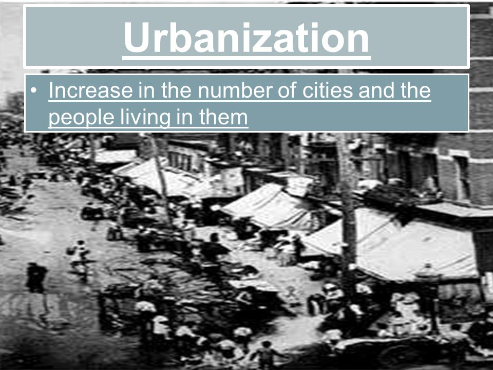 Increase in the number of cities and the people living in them Urbanization