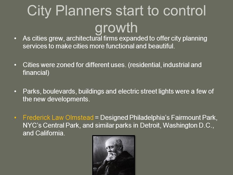 City Planners start to control growth As cities grew, architectural firms expanded to offer city planning services to make cities more functional and