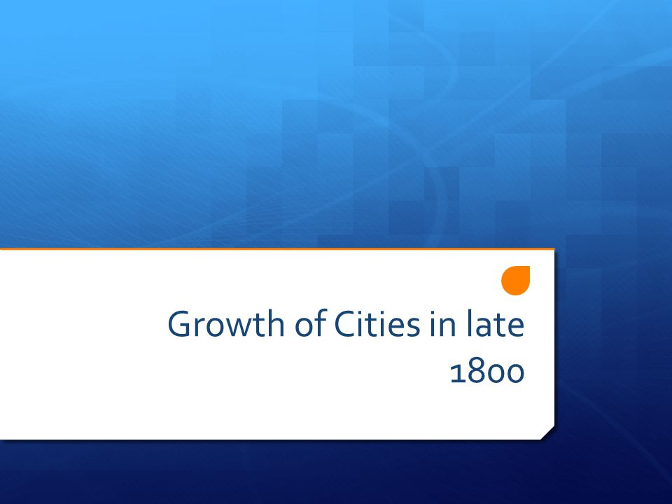 Growth of Cities in late 1800
