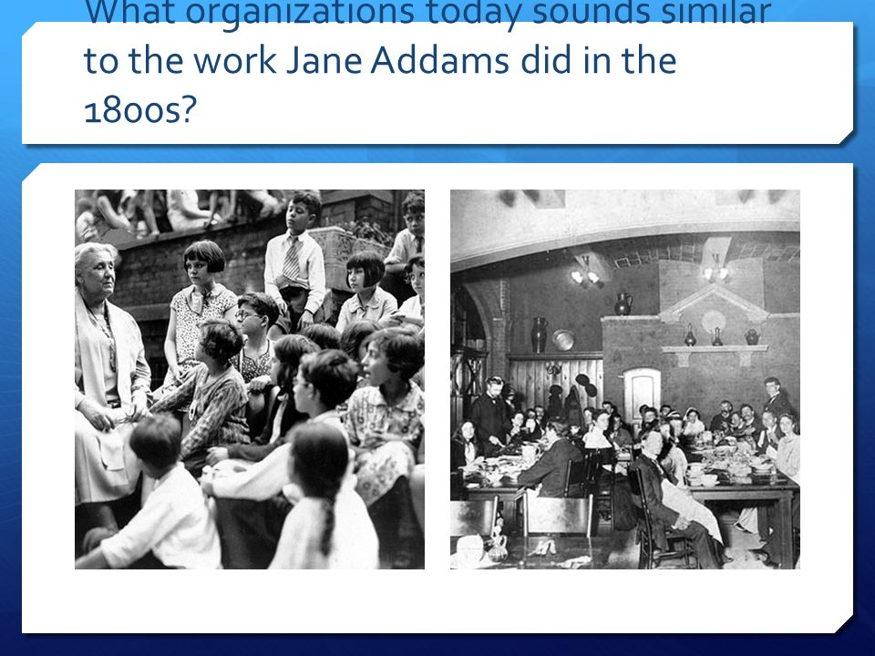 What organizations today sounds similar to the work Jane Addams did in the 1800s?