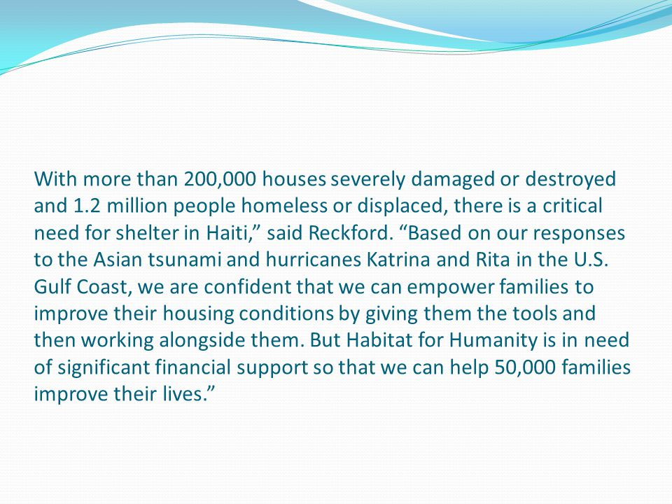 With more than 200,000 houses severely damaged or destroyed and 1.2 million people homeless or displaced, there is a critical need for shelter in Hait