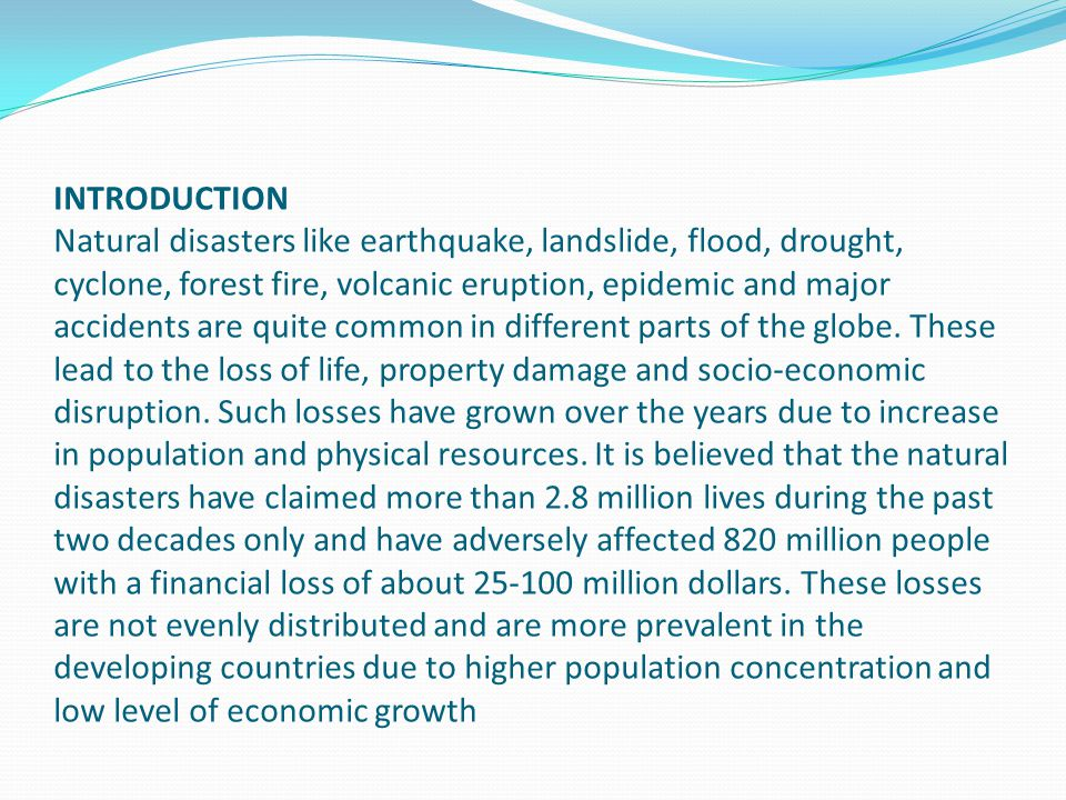 INTRODUCTION Natural disasters like earthquake, landslide, flood, drought, cyclone, forest fire, volcanic eruption, epidemic and major accidents are q