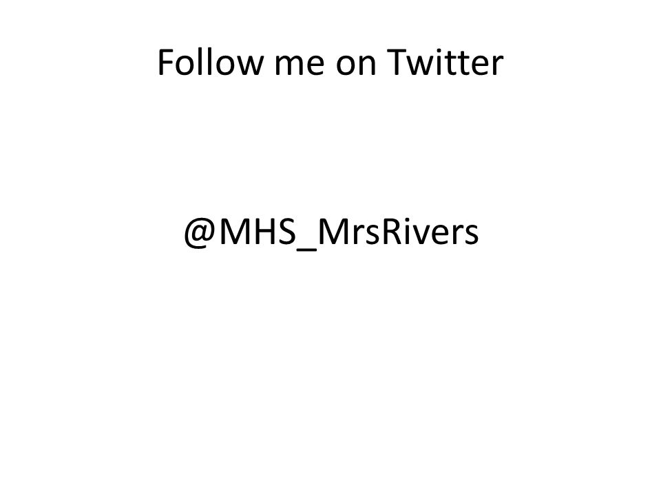 Follow me on Twitter @MHS_MrsRivers