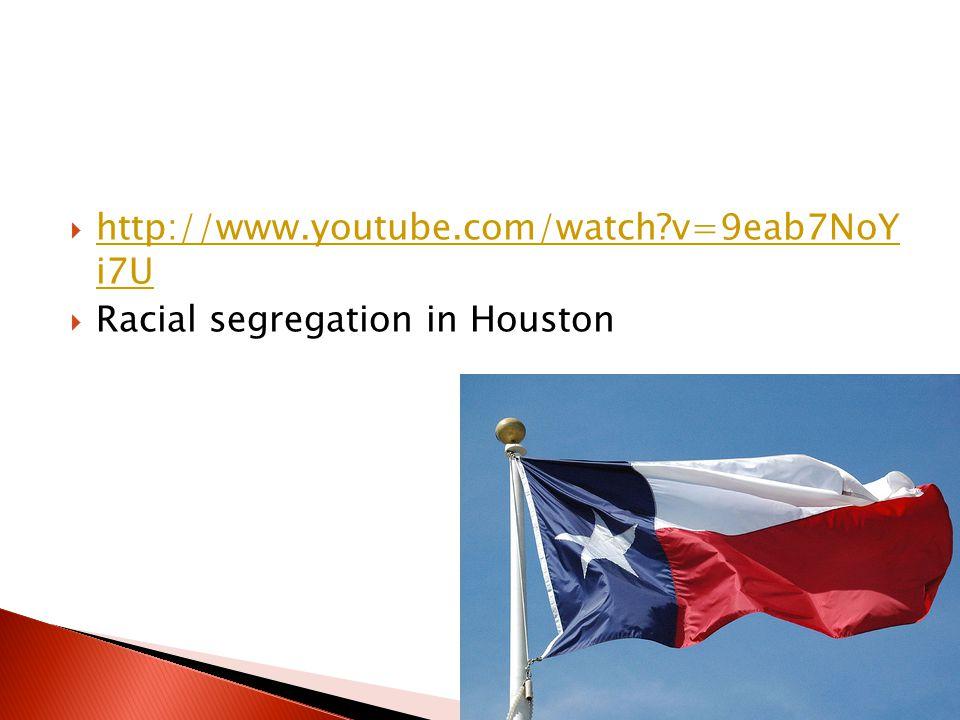 http://www.youtube.com/watch?v=9eab7NoY i7U http://www.youtube.com/watch?v=9eab7NoY i7U Racial segregation in Houston