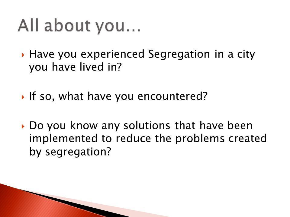 Have you experienced Segregation in a city you have lived in.