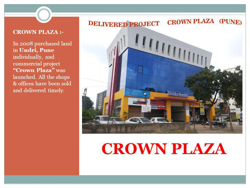 CROWN PLAZA CROWN PLAZA :- In 2008 purchased land in Undri, Pune individually, and commercial project Crown Plaza was launched.