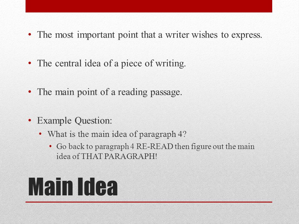 Main Idea The most important point that a writer wishes to express. The central idea of a piece of writing. The main point of a reading passage. Examp