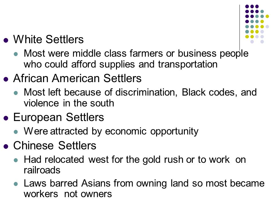 White Settlers Most were middle class farmers or business people who could afford supplies and transportation African American Settlers Most left beca