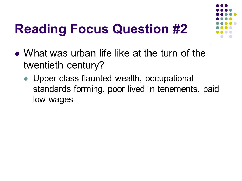 Reading Focus Question #2 What was urban life like at the turn of the twentieth century? Upper class flaunted wealth, occupational standards forming,