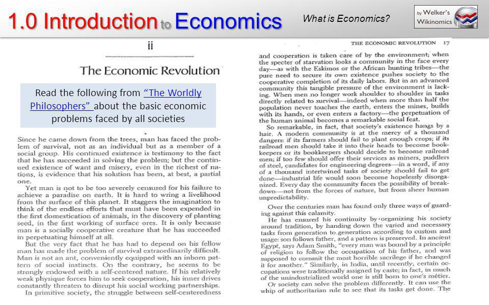 1.0 Introduction to Economics Read the following from The Worldly Philosophers about the basic economic problems faced by all societiesThe Worldly Phi