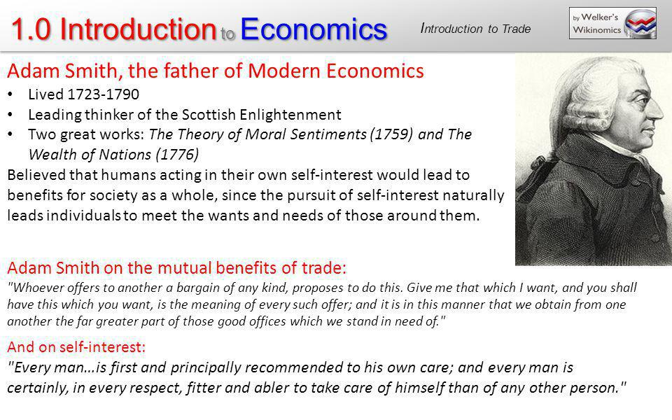 1.0 Introduction to Economics Adam Smith on the mutual benefits of trade: