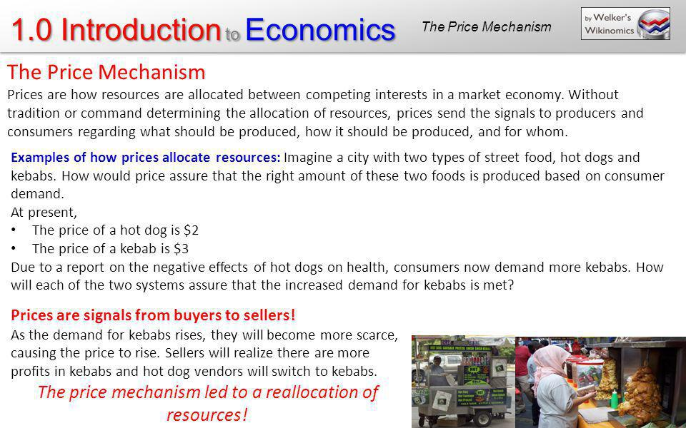 1.0 Introduction to Economics Examples of how prices allocate resources: Imagine a city with two types of street food, hot dogs and kebabs. How would