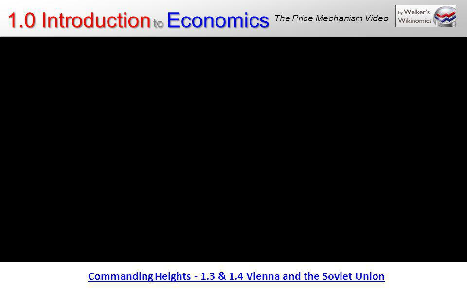 1.0 Introduction to Economics Commanding Heights - 1.3 & 1.4 Vienna and the Soviet Union The Price Mechanism Video