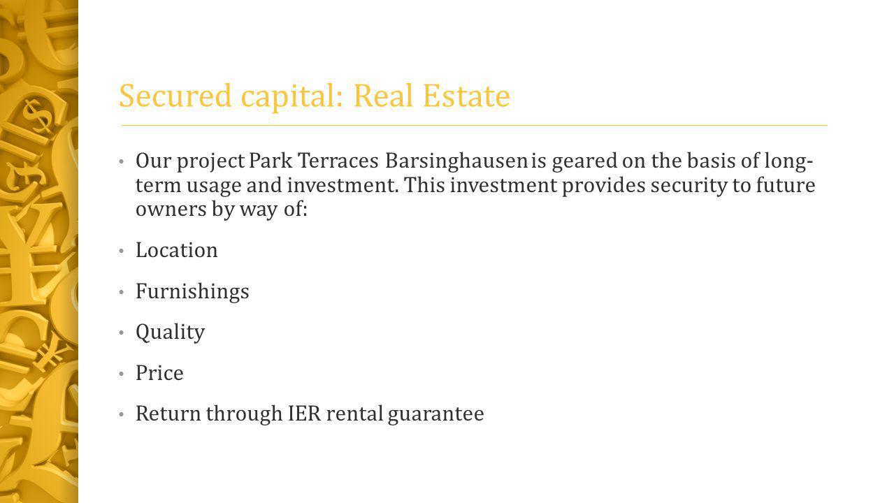 Secured capital: Real Estate Our project Park Terraces Barsinghausen is geared on the basis of long- term usage and investment.