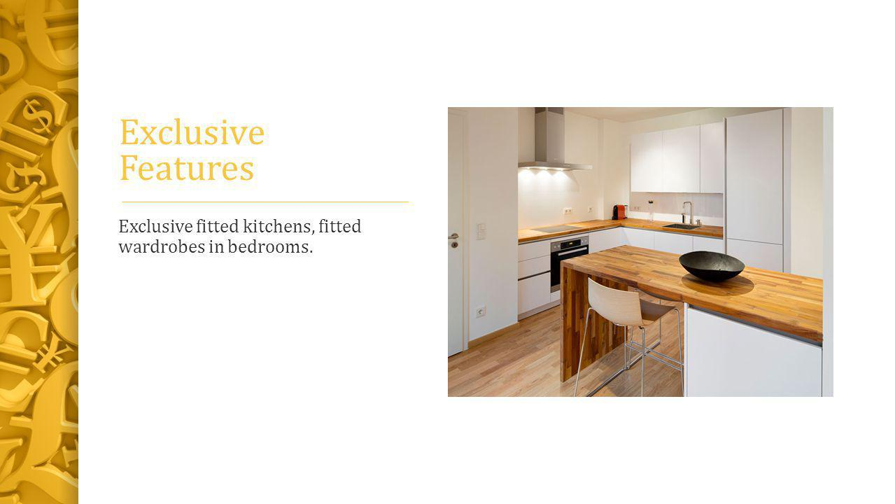 Exclusive Features Exclusive fitted kitchens, fitted wardrobes in bedrooms.