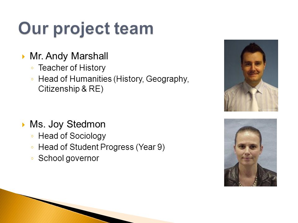 Mr. Andy Marshall Teacher of History Head of Humanities (History, Geography, Citizenship & RE) Ms. Joy Stedmon Head of Sociology Head of Student Progr