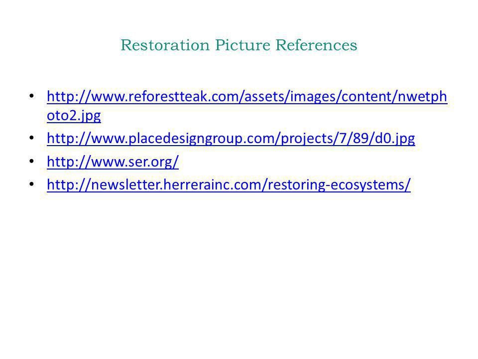 Restoration Picture References http://www.reforestteak.com/assets/images/content/nwetph oto2.jpg http://www.reforestteak.com/assets/images/content/nwe