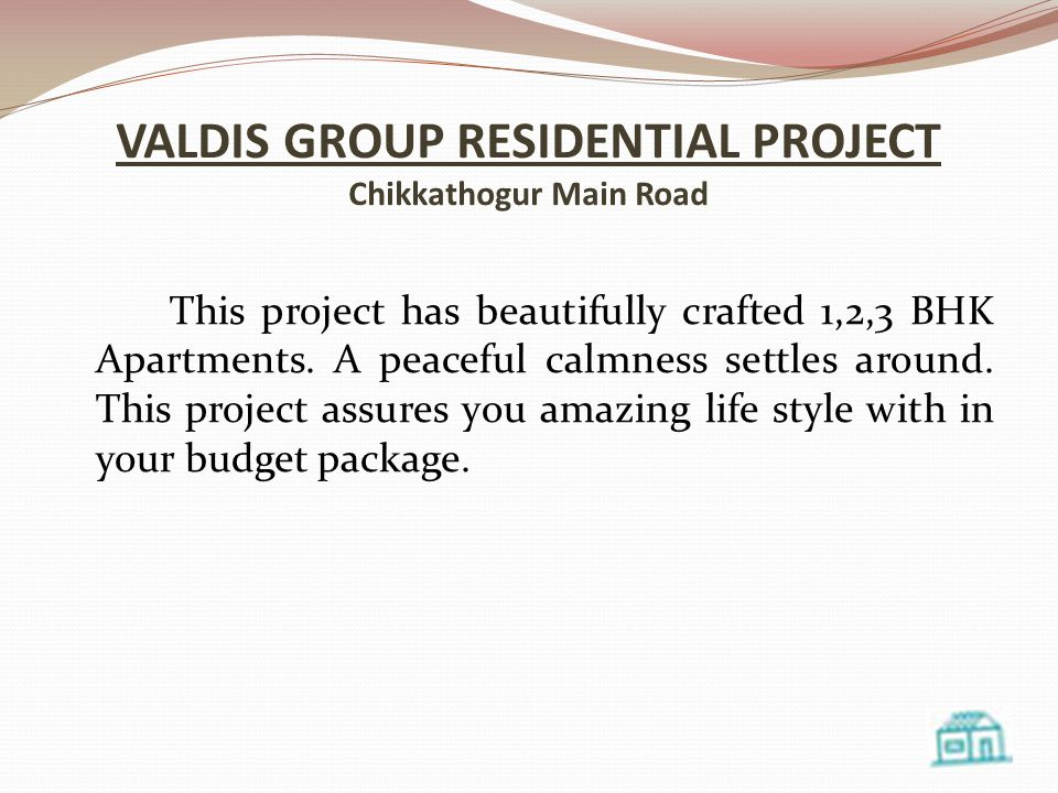VALDIS GROUP RESIDENTIAL PROJECT Chikkathogur Main Road This project has beautifully crafted 1,2,3 BHK Apartments.