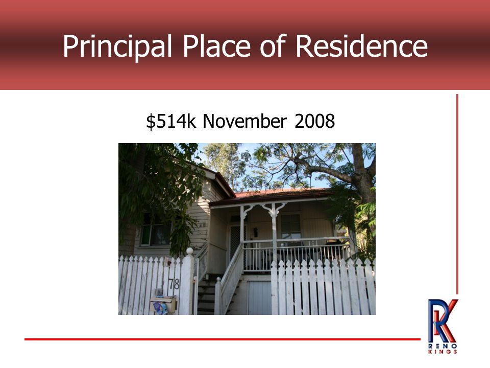 Principal Place of Residence $514k November 2008