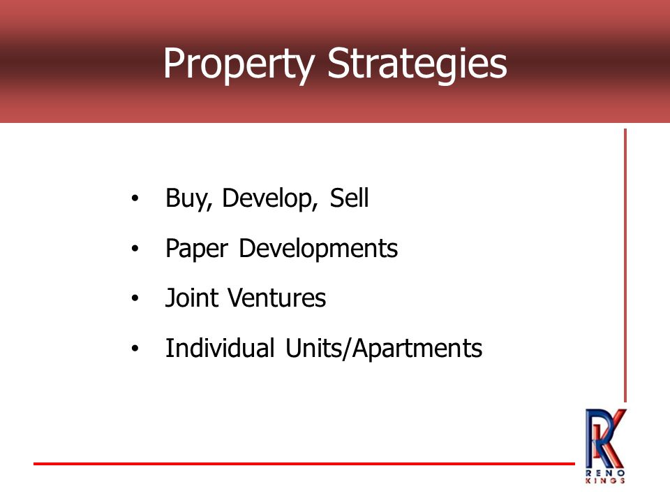 Property Strategies Buy, Develop, Sell Paper Developments Joint Ventures Individual Units/Apartments