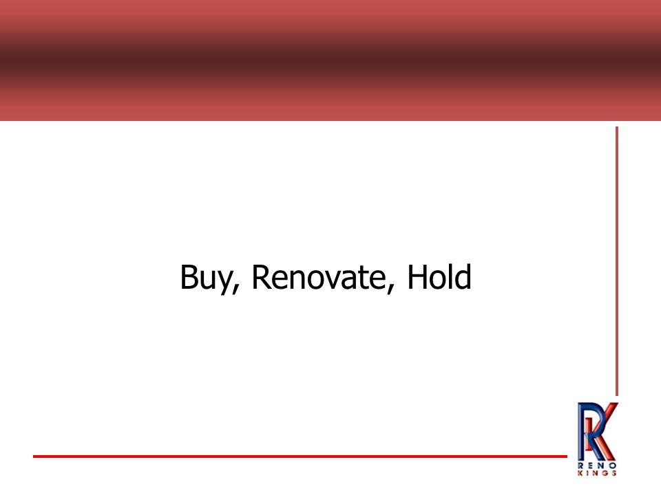 Buy, Renovate, Hold