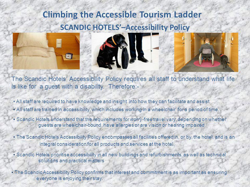 26 SCANDIC HOTELS–Accessibility Policy The Scandic Hotels Accessibility Policy requires all staff to understand what life is like for a guest with a disability.