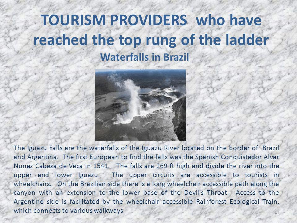 TOURISM PROVIDERS who have reached the top rung of the ladder 41 The Iguazu Falls are the waterfalls of the Iguazu River located on the border of Brazil and Argentina.
