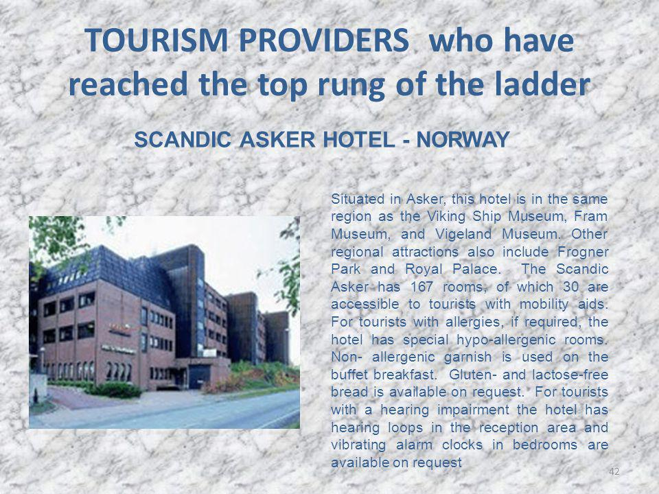 TOURISM PROVIDERS who have reached the top rung of the ladder 42 SCANDIC ASKER HOTEL - NORWAY Situated in Asker, this hotel is in the same region as the Viking Ship Museum, Fram Museum, and Vigeland Museum.