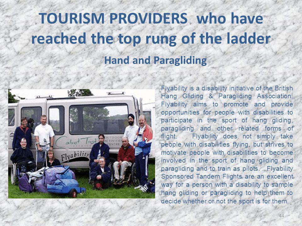 44 TOURISM PROVIDERS who have reached the top rung of the ladder Hand and Paragliding Flyability is a disability initiative of the British Hang Gliding & Paragliding Association.