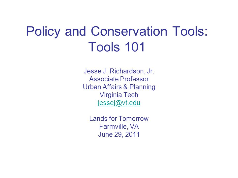 Policy and Conservation Tools: Tools 101 Jesse J. Richardson, Jr.