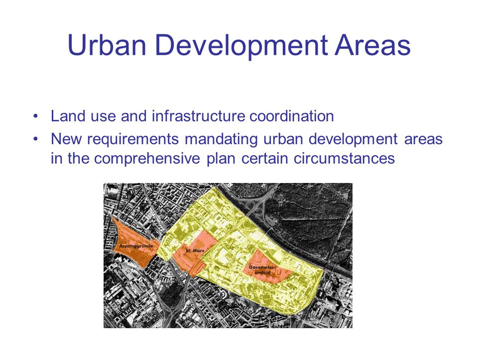 Urban Development Areas Land use and infrastructure coordination New requirements mandating urban development areas in the comprehensive plan certain