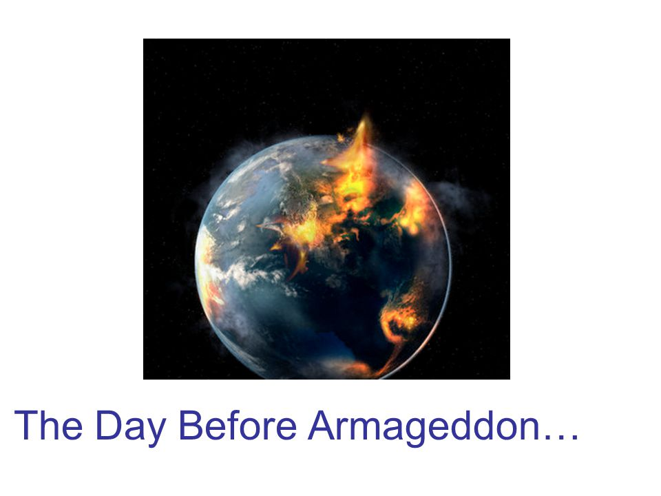 The Day Before Armageddon…