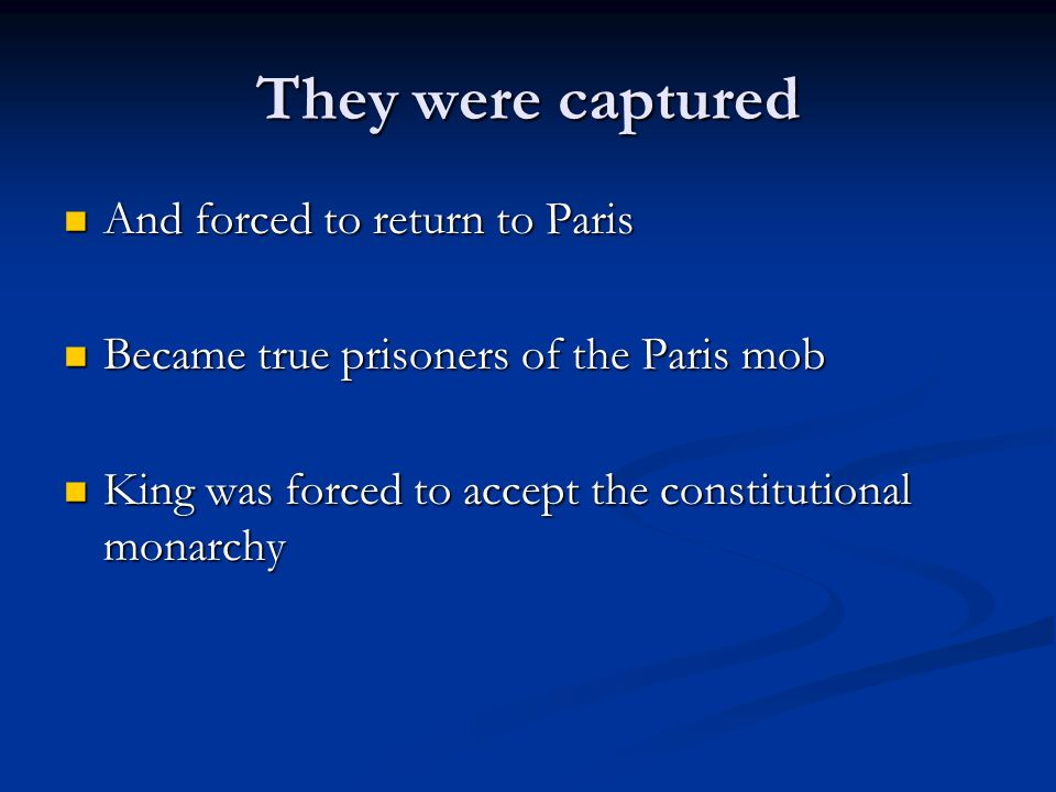 They were captured And forced to return to Paris And forced to return to Paris Became true prisoners of the Paris mob Became true prisoners of the Par