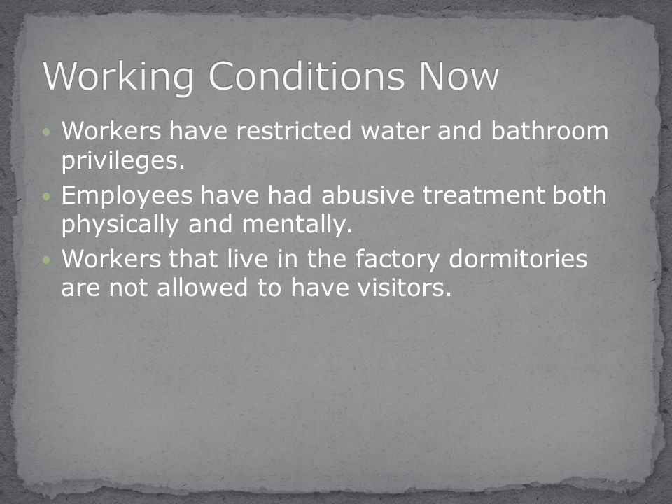 Workers have restricted water and bathroom privileges.