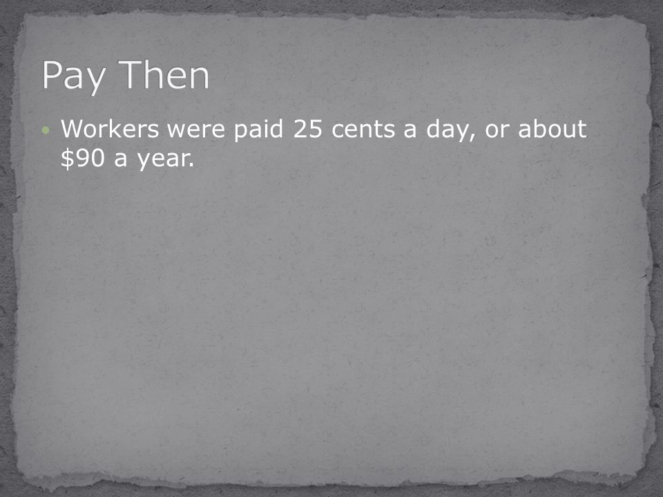 Workers were paid 25 cents a day, or about $90 a year.