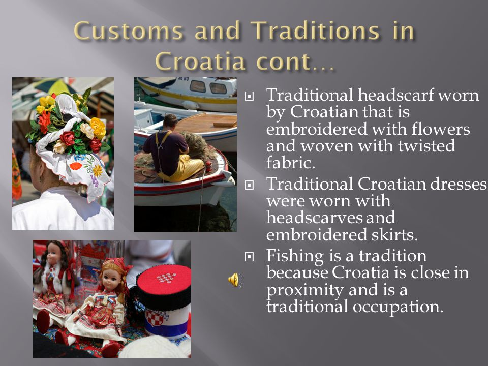 Traditional Mediterranean cuisine. Traditional folk songs, folk dances, and village customs are part of the historical Croatia. Traditional Croatian c