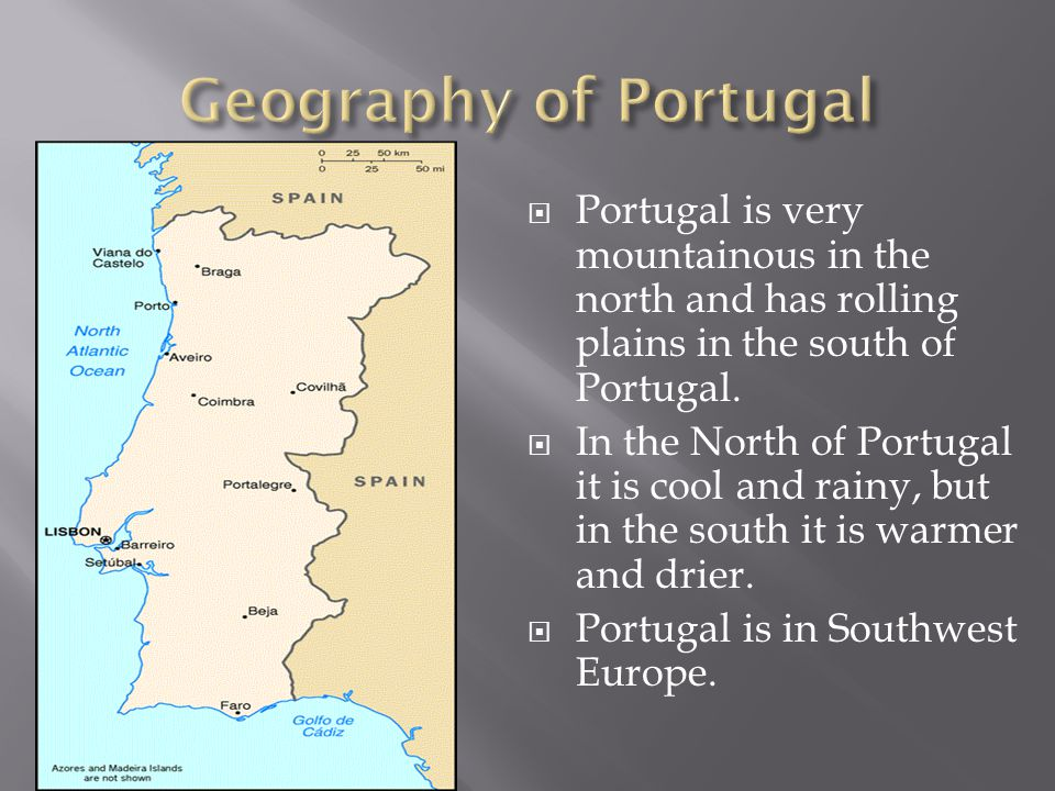 Portugal is very mountainous in the north and has rolling plains in the south of Portugal.