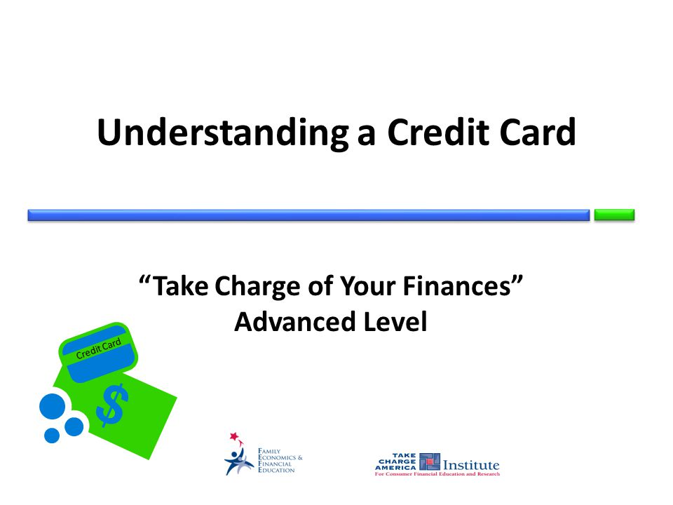 Credit Card Understanding a Credit Card Take Charge of Your Finances Advanced Level