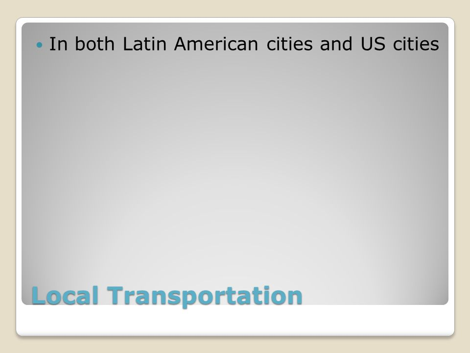 Local Transportation In both Latin American cities and US cities