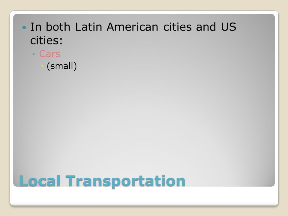 Local Transportation In both Latin American cities and US cities: Cars (small)