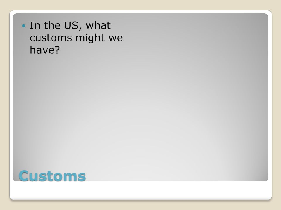Customs In the US, what customs might we have