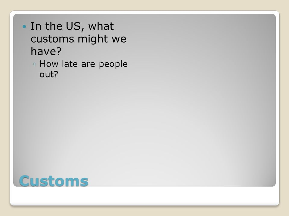 Customs How late are people out