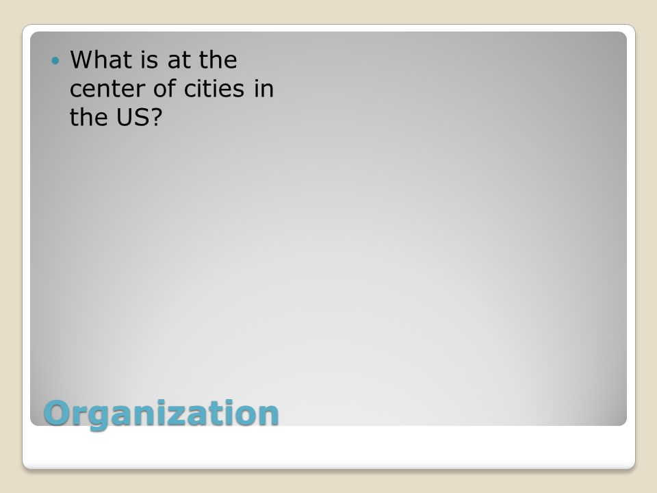 Organization What is at the center of cities in the US