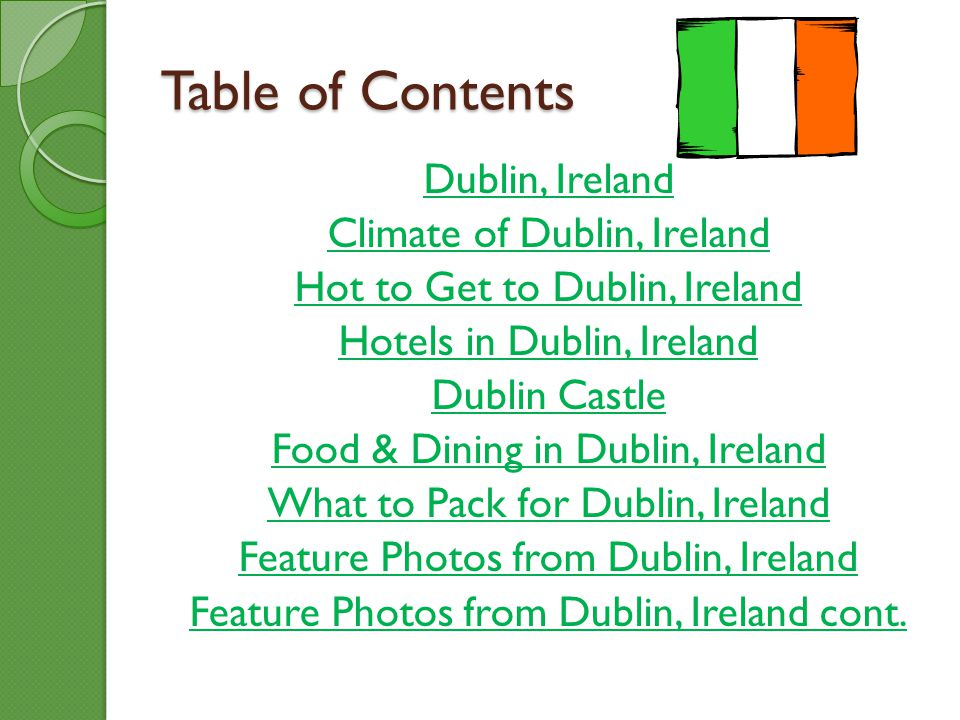 Table of Contents Dublin, Ireland Climate of Dublin, Ireland Hot to Get to Dublin, Ireland Hotels in Dublin, Ireland Dublin Castle Food & Dining in Du