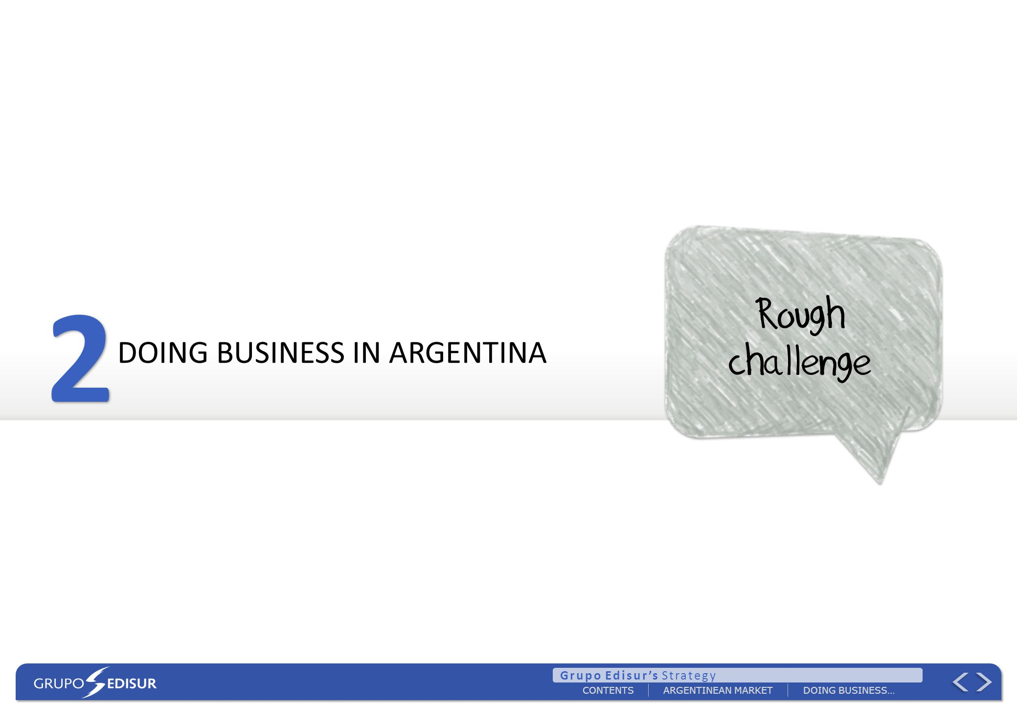 ARGENTINEAN MARKETDOING BUSINESS… Grupo Edisurs Strategy CONTENTS DOING BUSINESS IN ARGENTINA 2 2 Rough challenge
