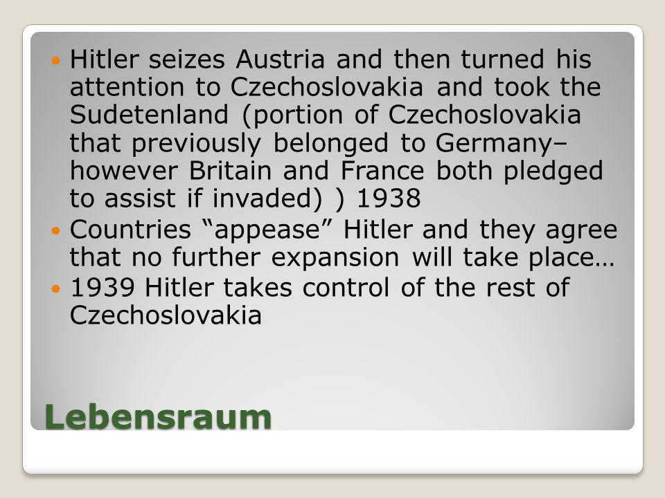 Lebensraum Hitler seizes Austria and then turned his attention to Czechoslovakia and took the Sudetenland (portion of Czechoslovakia that previously b