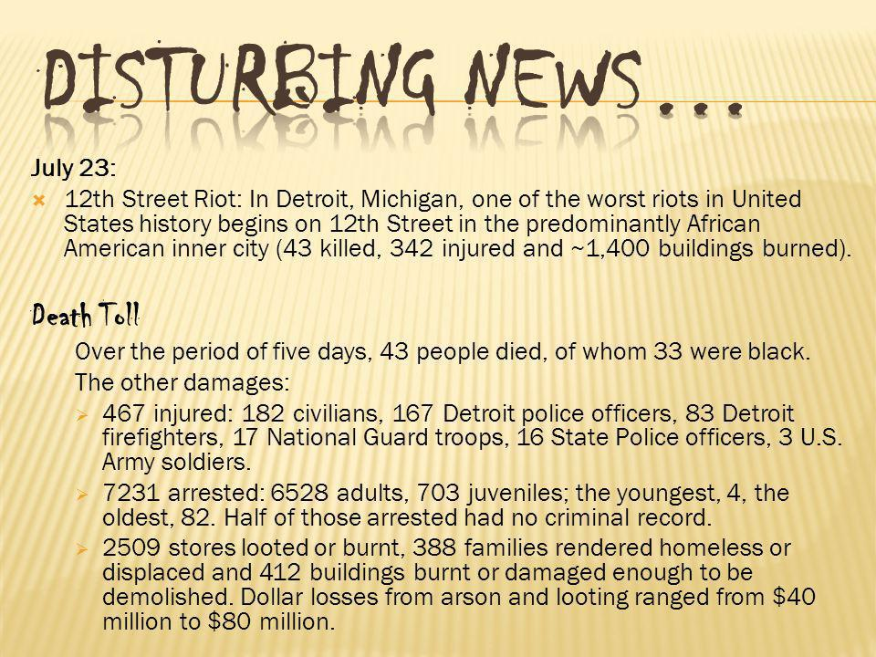 July 23: 12th Street Riot: In Detroit, Michigan, one of the worst riots in United States history begins on 12th Street in the predominantly African Am